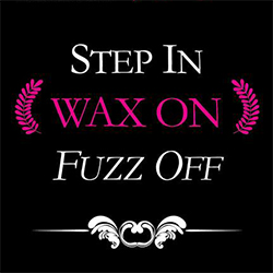 Step in, wax on, fuzz off